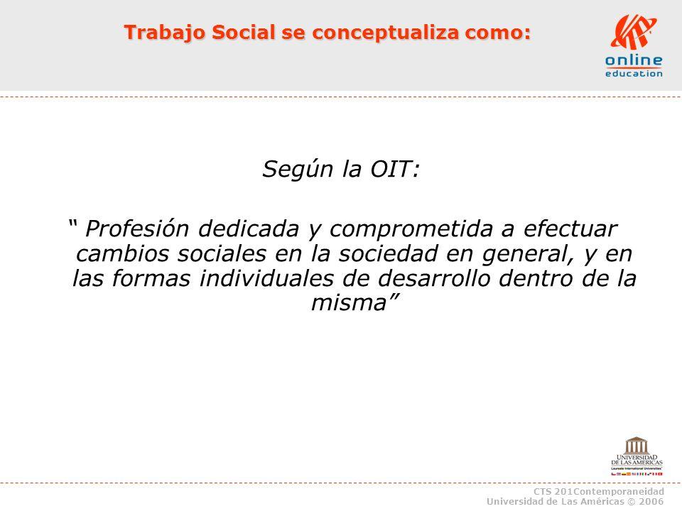 CTS 201Contemporaneidad Universidad de Las Américas © 2006 Según la OIT: Profesión dedicada y comprometida a efectuar cambios sociales en la sociedad