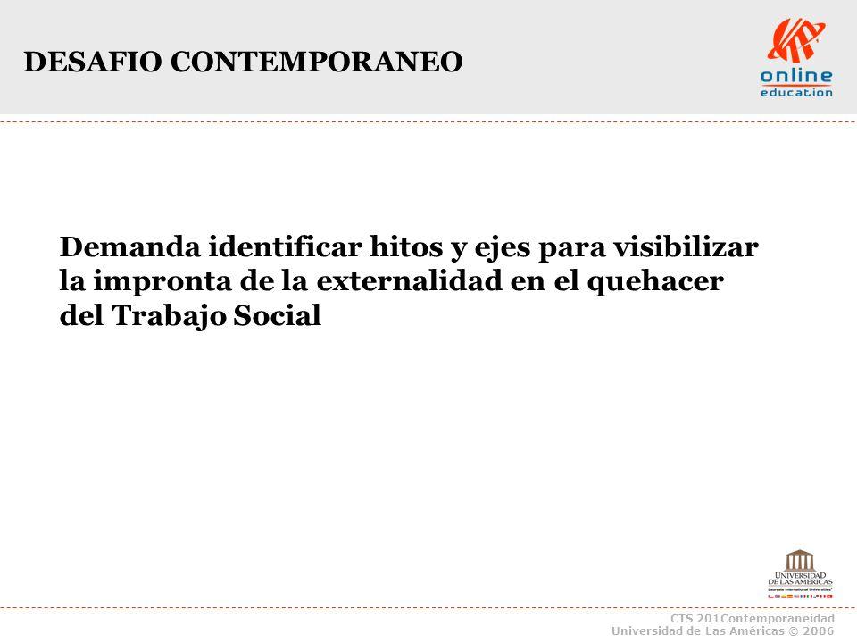 CTS 201Contemporaneidad Universidad de Las Américas © 2006 DESAFIO CONTEMPORANEO Demanda identificar hitos y ejes para visibilizar la impronta de la e
