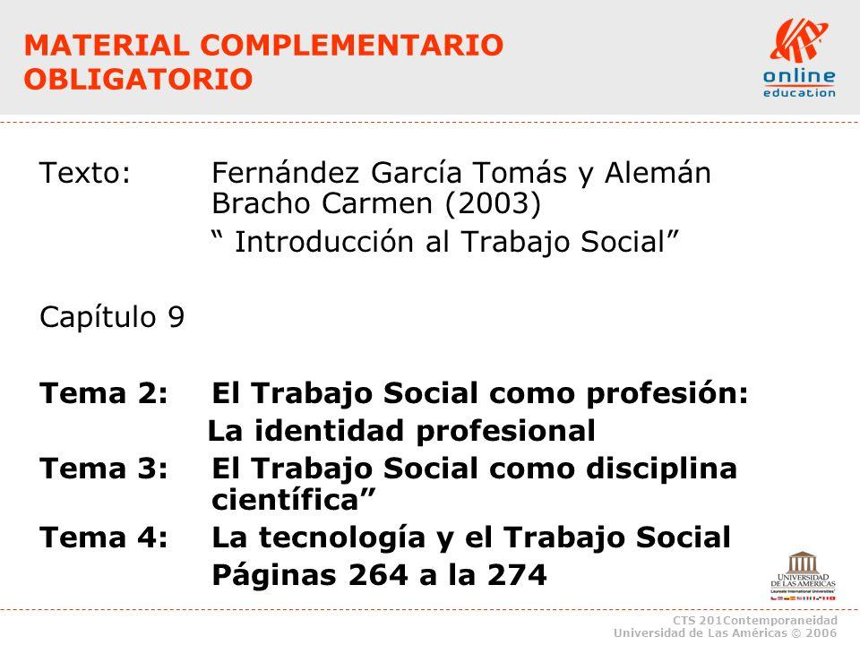CTS 201Contemporaneidad Universidad de Las Américas © 2006 Texto:Fernández García Tomás y Alemán Bracho Carmen (2003) Introducción al Trabajo Social C