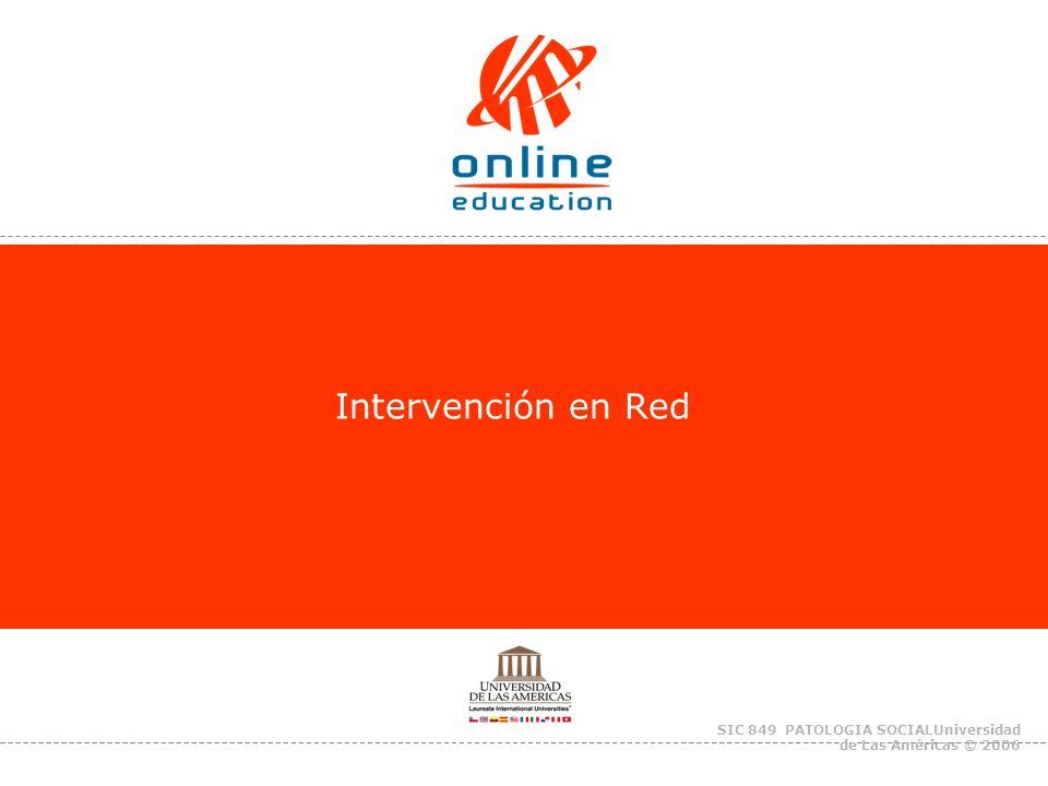 SIC 849 PATOLOGIA SOCIALUniversidad de Las Américas © 2006 Intervención en Red