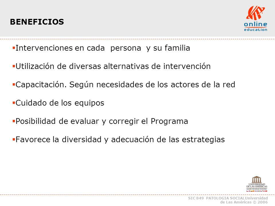 SIC 849 PATOLOGIA SOCIALUniversidad de Las Américas © 2006 Intervenciones en cada persona y su familia Utilización de diversas alternativas de intervención Capacitación.