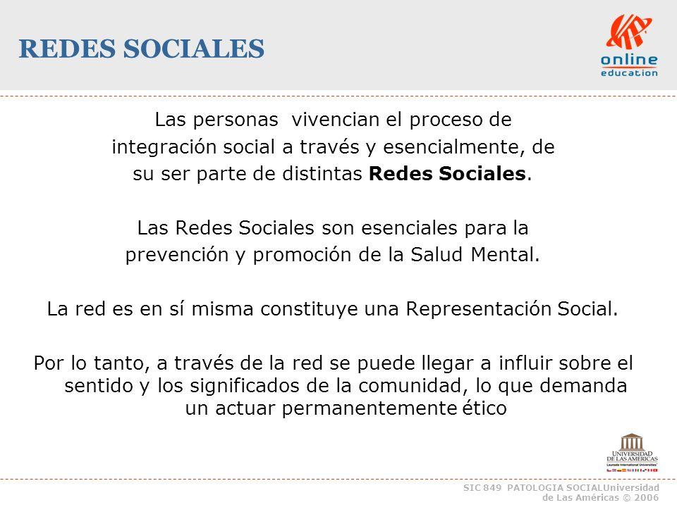 SIC 849 PATOLOGIA SOCIALUniversidad de Las Américas © 2006 REDES SOCIALES Las personas vivencian el proceso de integración social a través y esencialmente, de su ser parte de distintas Redes Sociales.