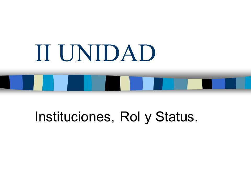 II UNIDAD Instituciones, Rol y Status.
