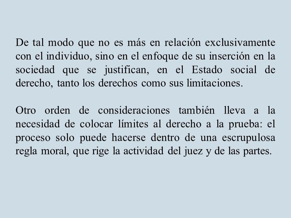 De tal modo que no es más en relación exclusivamente con el individuo, sino en el enfoque de su inserción en la sociedad que se justifican, en el Estado social de derecho, tanto los derechos como sus limitaciones.