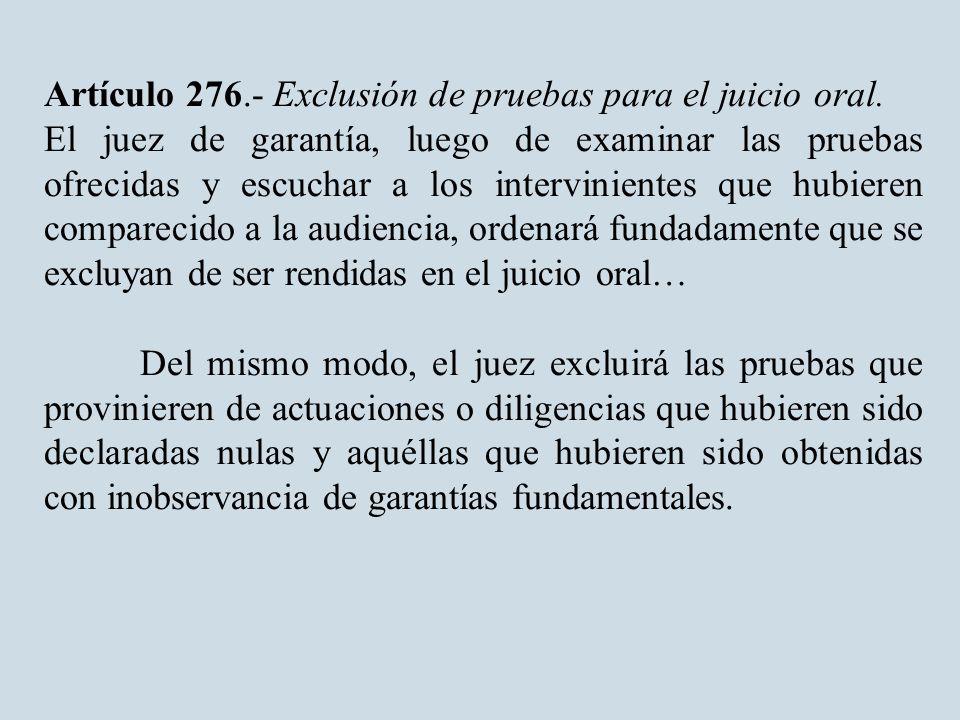 Artículo 276.- Exclusión de pruebas para el juicio oral.