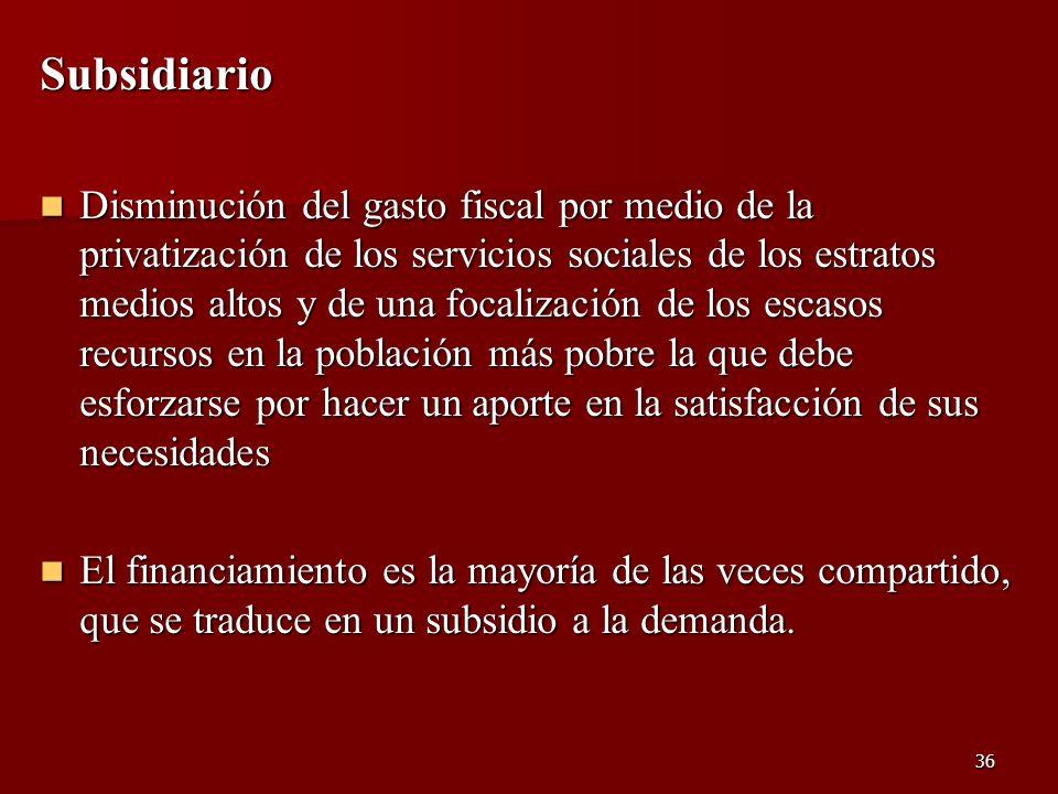 36 Subsidiario Disminución del gasto fiscal por medio de la privatización de los servicios sociales de los estratos medios altos y de una focalización