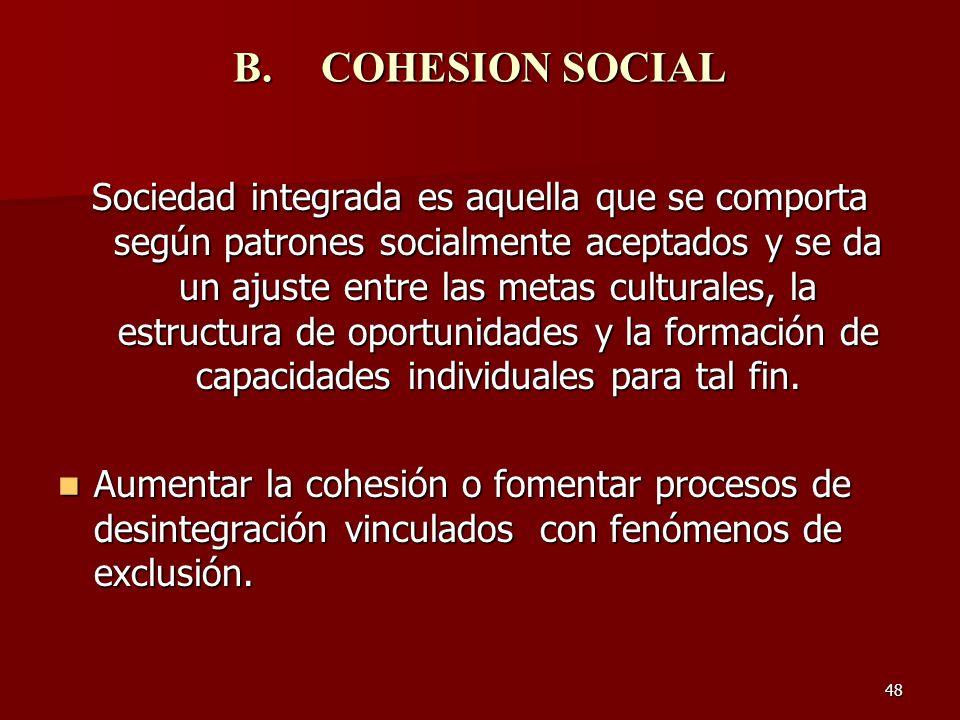 48 B.COHESION SOCIAL Sociedad integrada es aquella que se comporta según patrones socialmente aceptados y se da un ajuste entre las metas culturales,