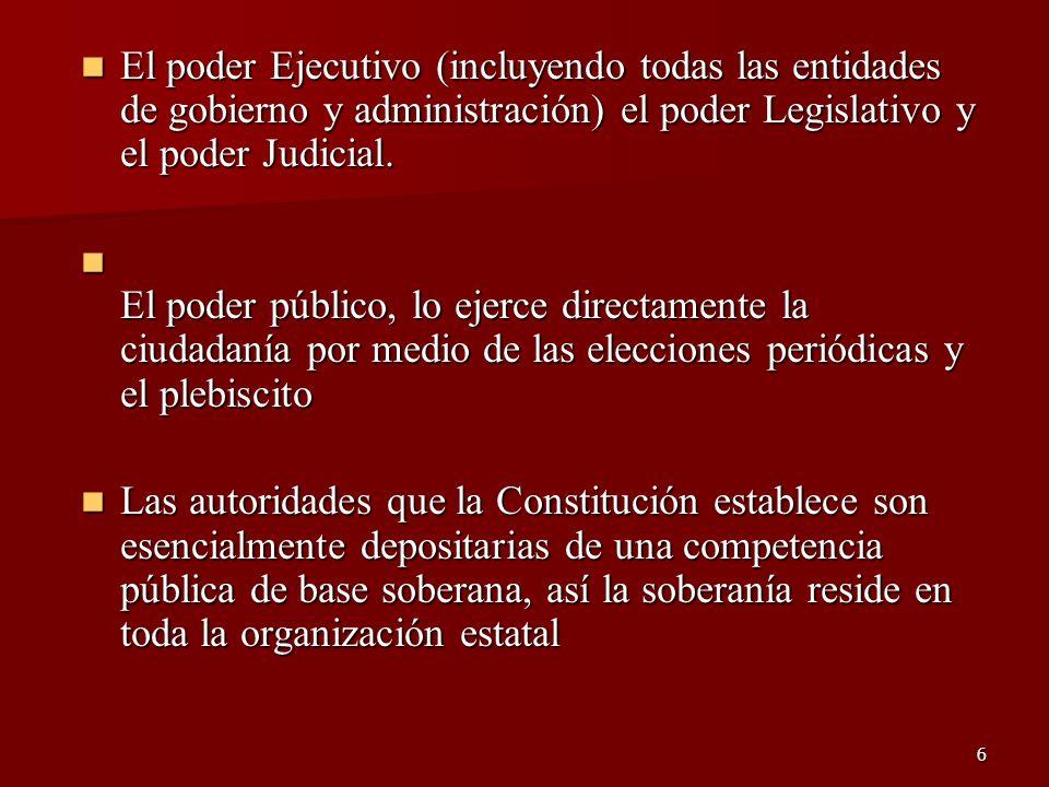 6 El poder Ejecutivo (incluyendo todas las entidades de gobierno y administración) el poder Legislativo y el poder Judicial. El poder Ejecutivo (inclu