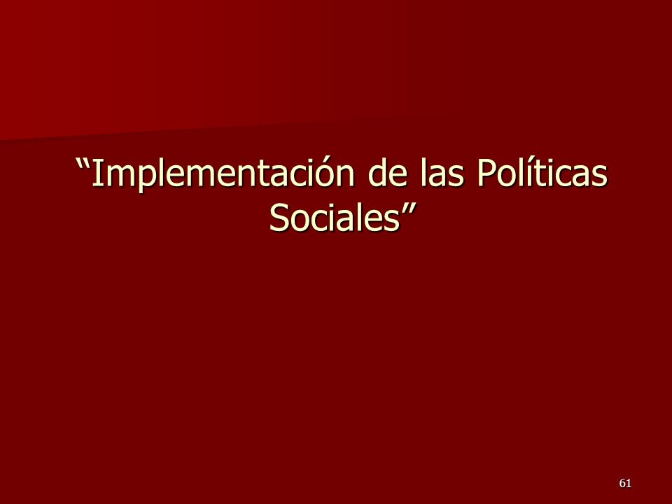 61 Implementación de las Políticas Sociales