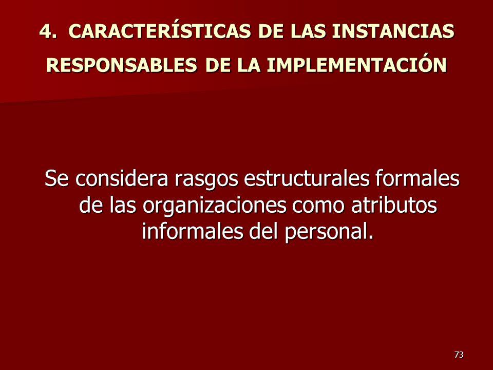 73 4. CARACTERÍSTICAS DE LAS INSTANCIAS RESPONSABLES DE LA IMPLEMENTACIÓN Se considera rasgos estructurales formales de las organizaciones como atribu