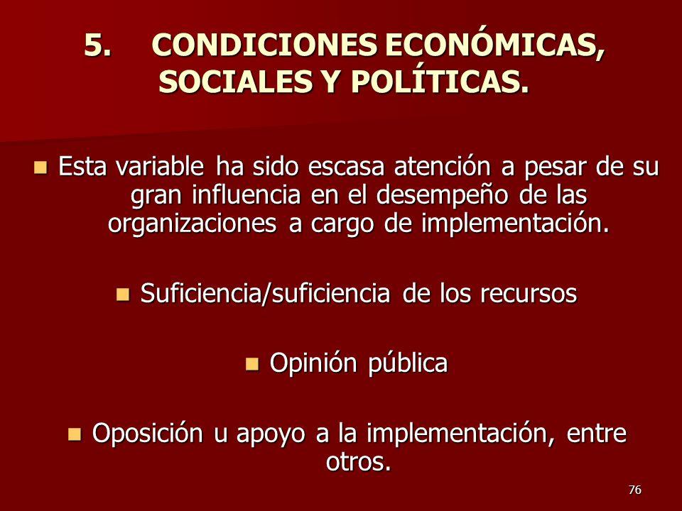 76 5.CONDICIONES ECONÓMICAS, SOCIALES Y POLÍTICAS. Esta variable ha sido escasa atención a pesar de su gran influencia en el desempeño de las organiza