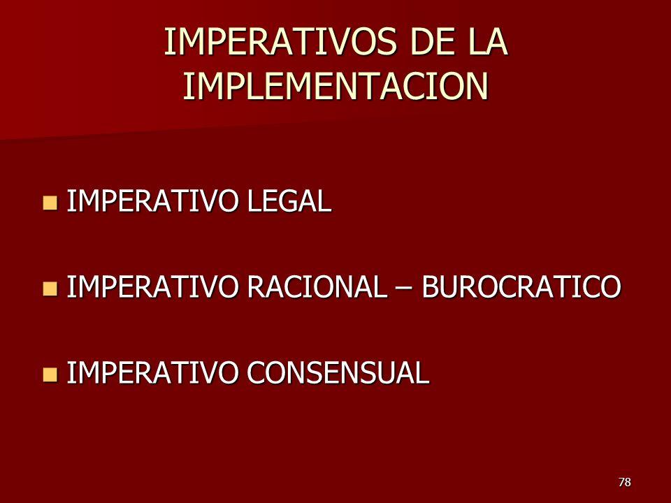 78 IMPERATIVOS DE LA IMPLEMENTACION IMPERATIVO LEGAL IMPERATIVO LEGAL IMPERATIVO RACIONAL – BUROCRATICO IMPERATIVO RACIONAL – BUROCRATICO IMPERATIVO C