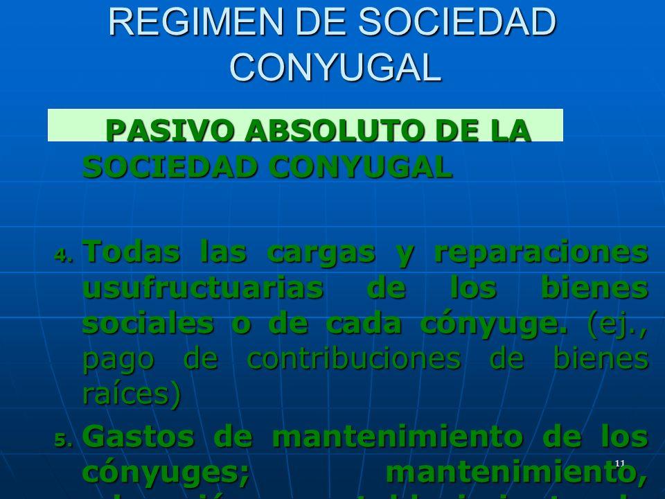 11 REGIMEN DE SOCIEDAD CONYUGAL PASIVO ABSOLUTO DE LA SOCIEDAD CONYUGAL PASIVO ABSOLUTO DE LA SOCIEDAD CONYUGAL 4. Todas las cargas y reparaciones usu