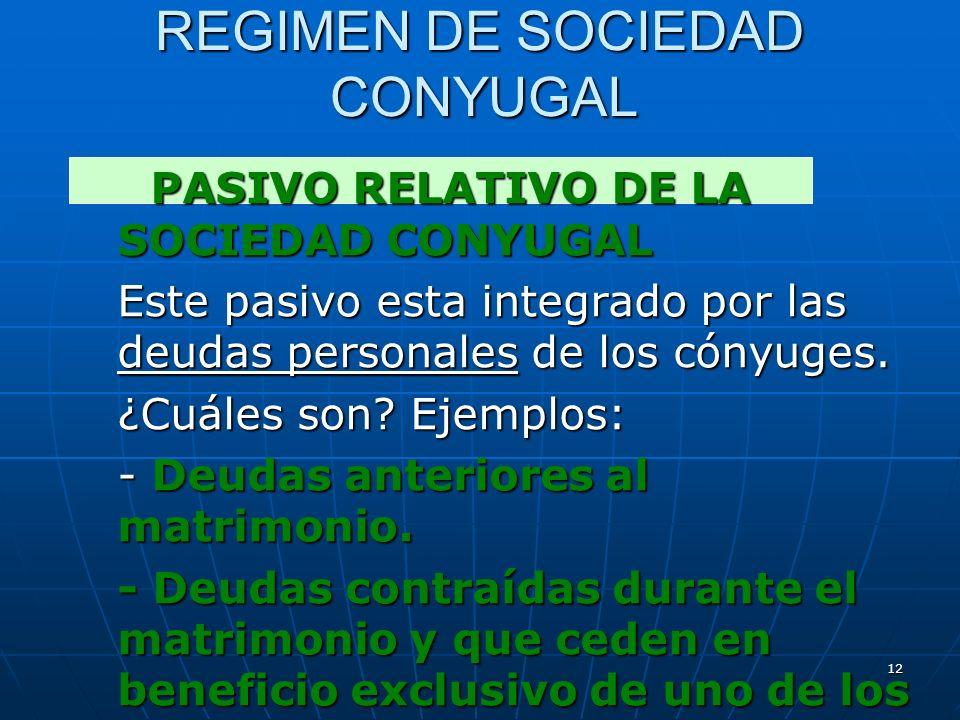 12 REGIMEN DE SOCIEDAD CONYUGAL PASIVO RELATIVO DE LA SOCIEDAD CONYUGAL PASIVO RELATIVO DE LA SOCIEDAD CONYUGAL Este pasivo esta integrado por las deu