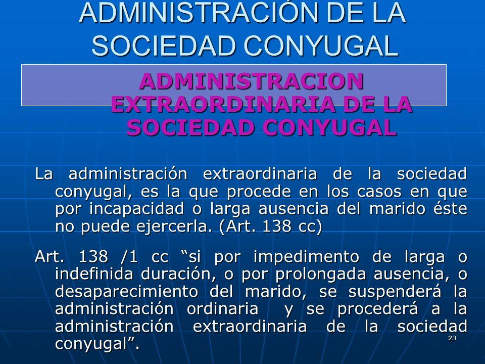 23 ADMINISTRACIÓN DE LA SOCIEDAD CONYUGAL ADMINISTRACION EXTRAORDINARIA DE LA SOCIEDAD CONYUGAL La administración extraordinaria de la sociedad conyug
