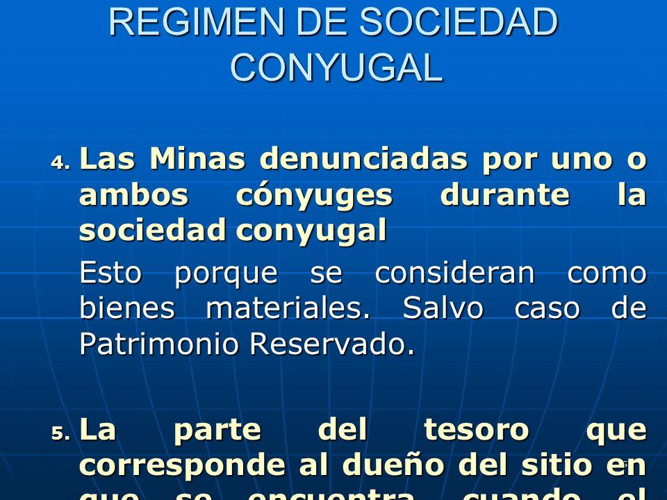 5 REGIMEN DE SOCIEDAD CONYUGAL 4. Las Minas denunciadas por uno o ambos cónyuges durante la sociedad conyugal Esto porque se consideran como bienes ma