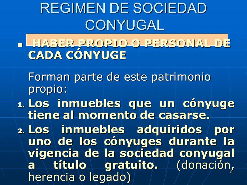 8 REGIMEN DE SOCIEDAD CONYUGAL HABER PROPIO O PERSONAL DE CADA CÓNYUGE HABER PROPIO O PERSONAL DE CADA CÓNYUGE Forman parte de este patrimonio propio: