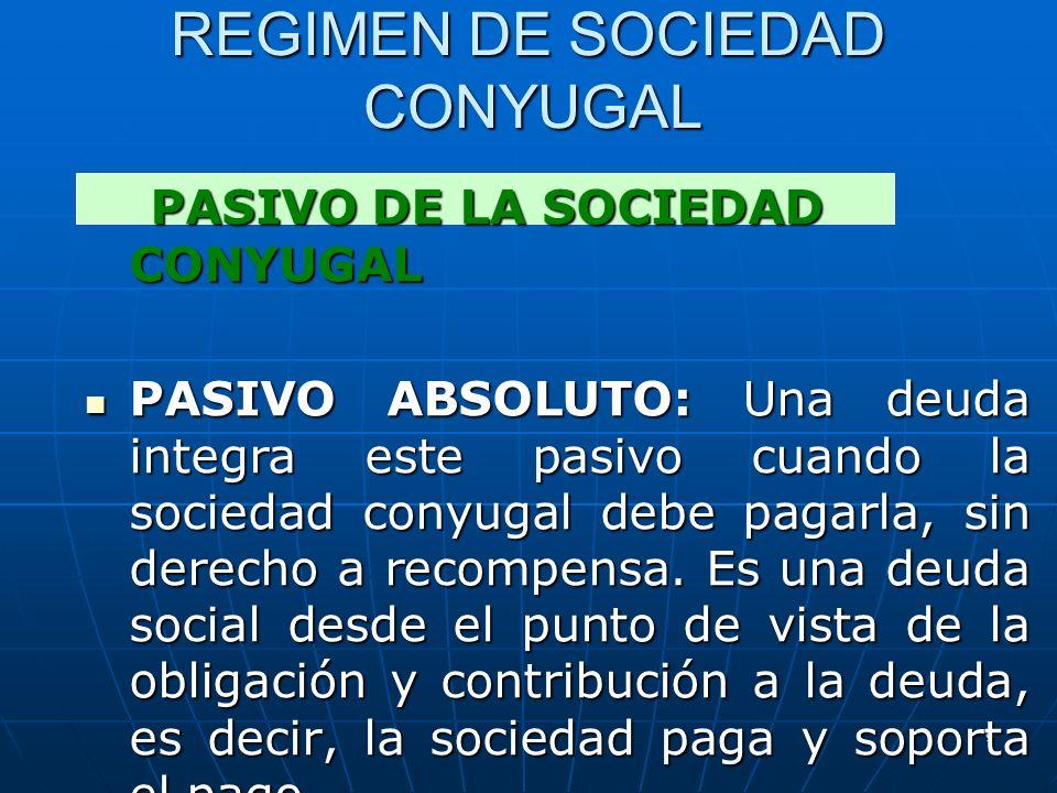 9 REGIMEN DE SOCIEDAD CONYUGAL PASIVO DE LA SOCIEDAD CONYUGAL PASIVO DE LA SOCIEDAD CONYUGAL PASIVO ABSOLUTO: Una deuda integra este pasivo cuando la