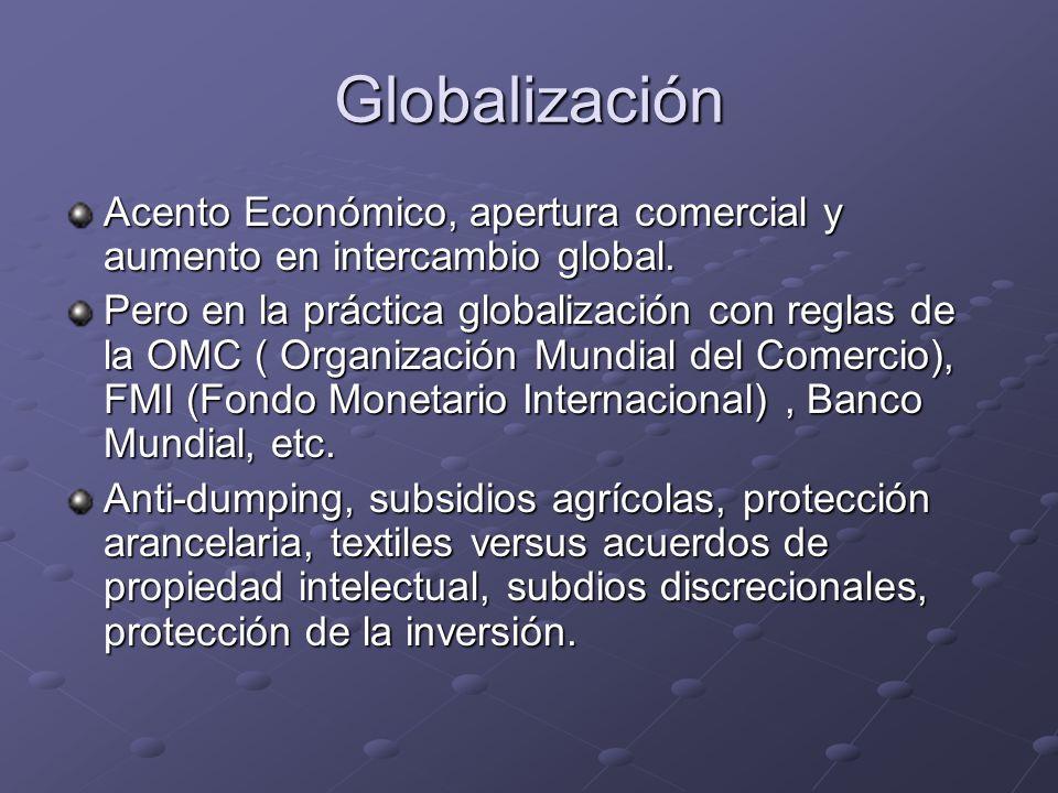 Globalización Acento Económico, apertura comercial y aumento en intercambio global. Pero en la práctica globalización con reglas de la OMC ( Organizac