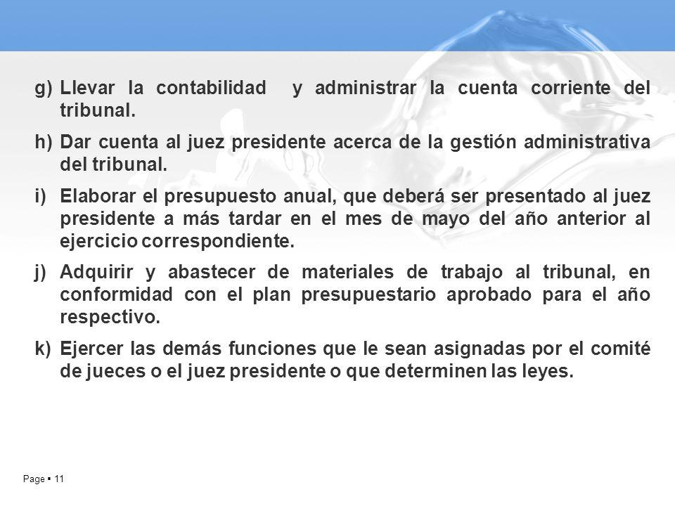 Page 11 g)Llevar la contabilidad y administrar la cuenta corriente del tribunal. h)Dar cuenta al juez presidente acerca de la gestión administrativa d