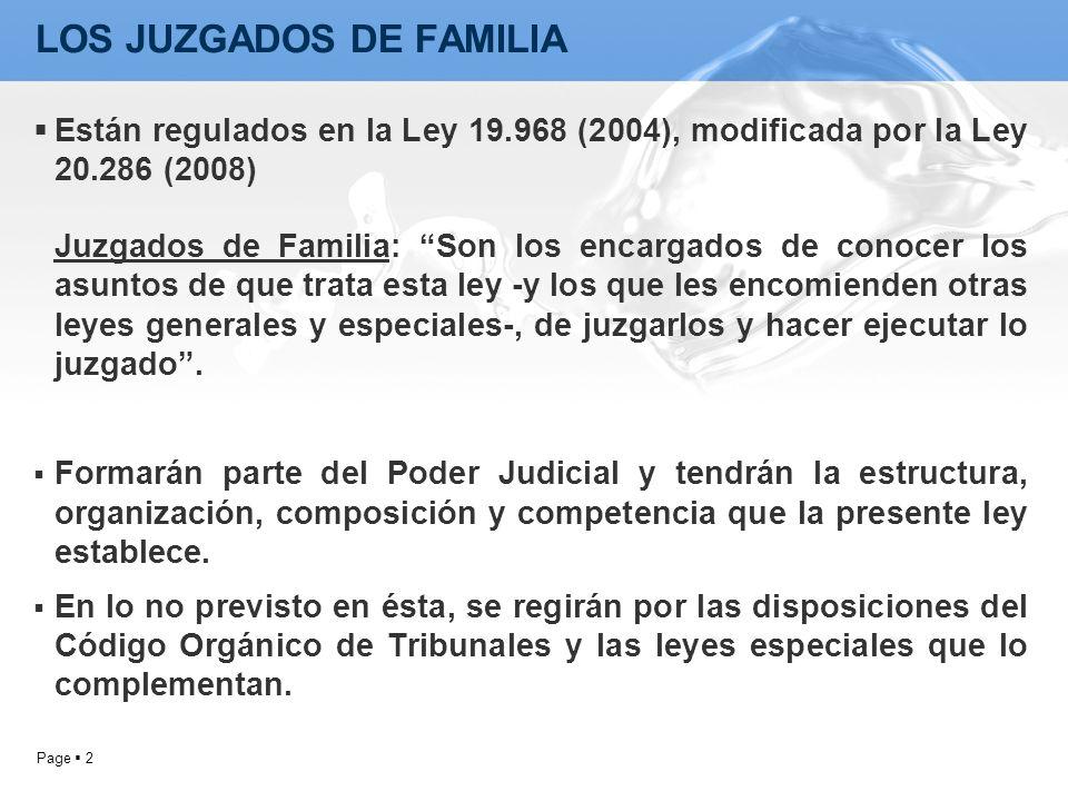 Page 2 LOS JUZGADOS DE FAMILIA Están regulados en la Ley 19.968 (2004), modificada por la Ley 20.286 (2008) Juzgados de Familia: Son los encargados de