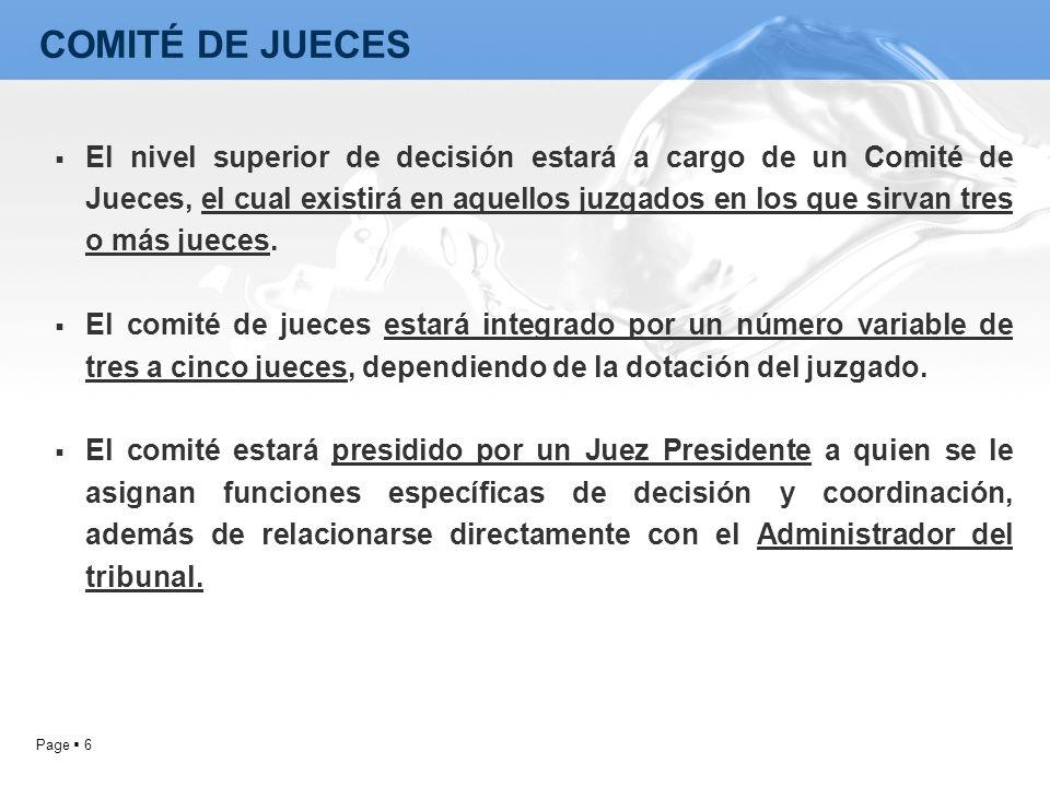 Page 6 El nivel superior de decisión estará a cargo de un Comité de Jueces, el cual existirá en aquellos juzgados en los que sirvan tres o más jueces.
