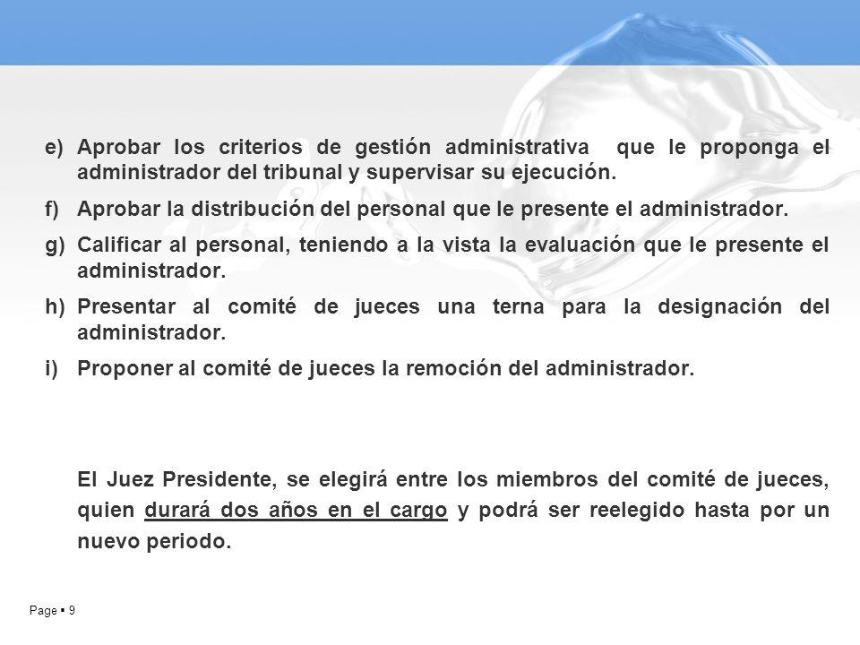 Page 9 e)Aprobar los criterios de gestión administrativa que le proponga el administrador del tribunal y supervisar su ejecución. f)Aprobar la distrib