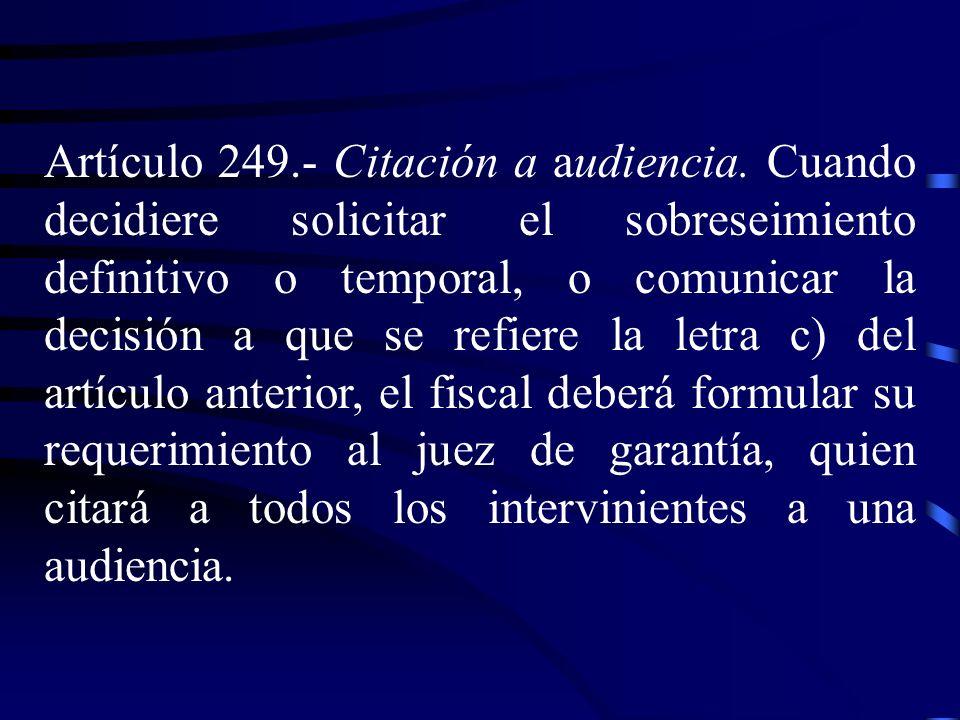 Artículo 249. Citación a audiencia. Cuando decidiere solicitar el sobreseimiento definitivo o temporal, o comunicar la decisión a que se refiere la le