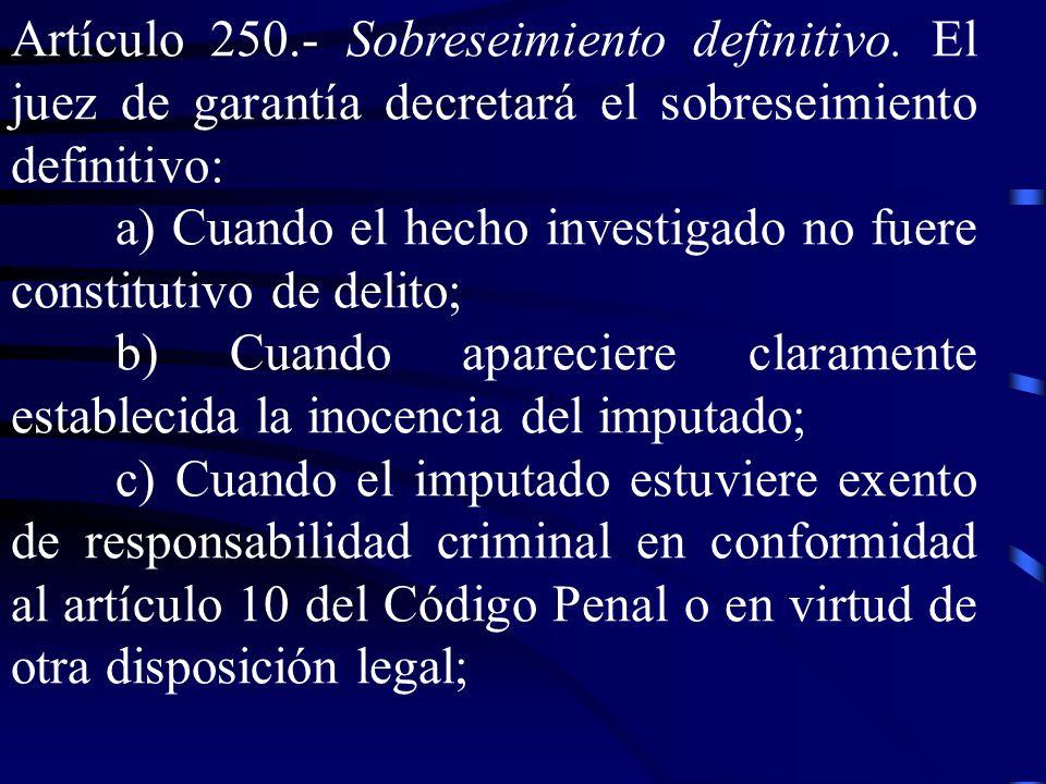 Artículo 250. Sobreseimiento definitivo. El juez de garantía decretará el sobreseimiento definitivo: a) Cuando el hecho investigado no fuere constitut