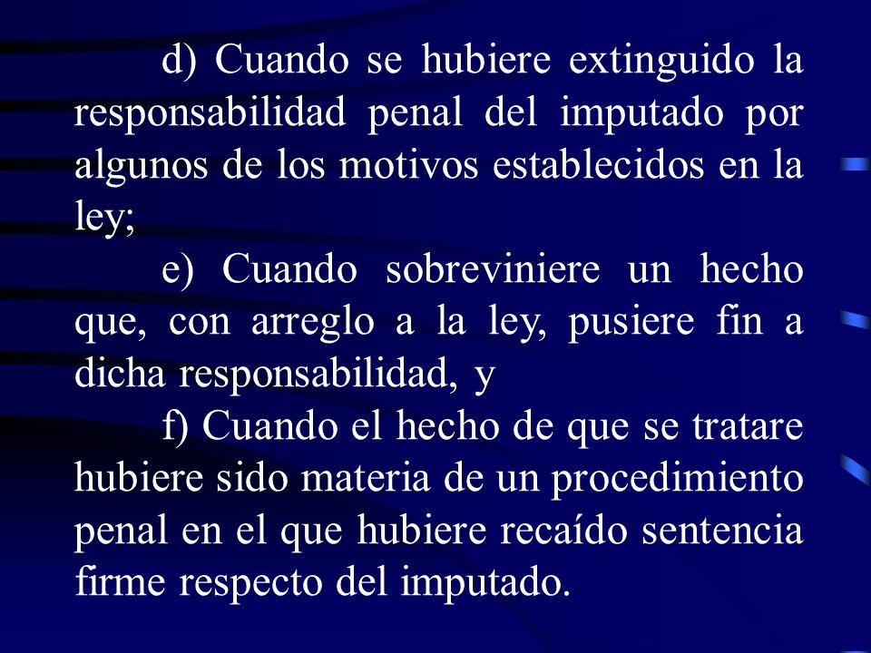 d) Cuando se hubiere extinguido la responsabilidad penal del imputado por algunos de los motivos establecidos en la ley; e) Cuando sobreviniere un hec