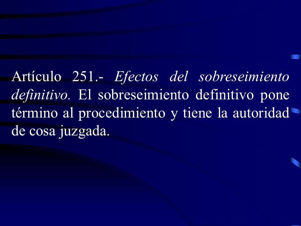 Artículo 251. Efectos del sobreseimiento definitivo. El sobreseimiento definitivo pone término al procedimiento y tiene la autoridad de cosa juzgada.