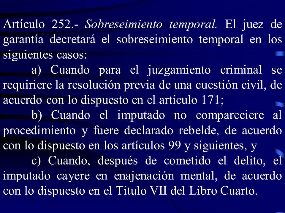Artículo 252. Sobreseimiento temporal. El juez de garantía decretará el sobreseimiento temporal en los siguientes casos: a) Cuando para el juzgamiento