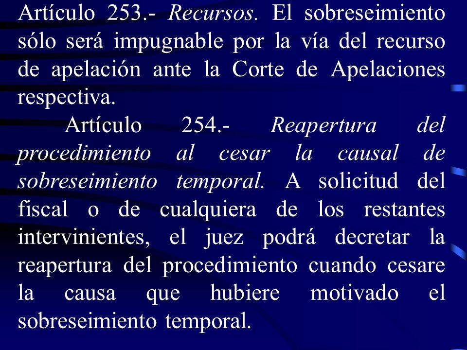 Artículo 253.- Recursos. El sobreseimiento sólo será impugnable por la vía del recurso de apelación ante la Corte de Apelaciones respectiva. Artículo