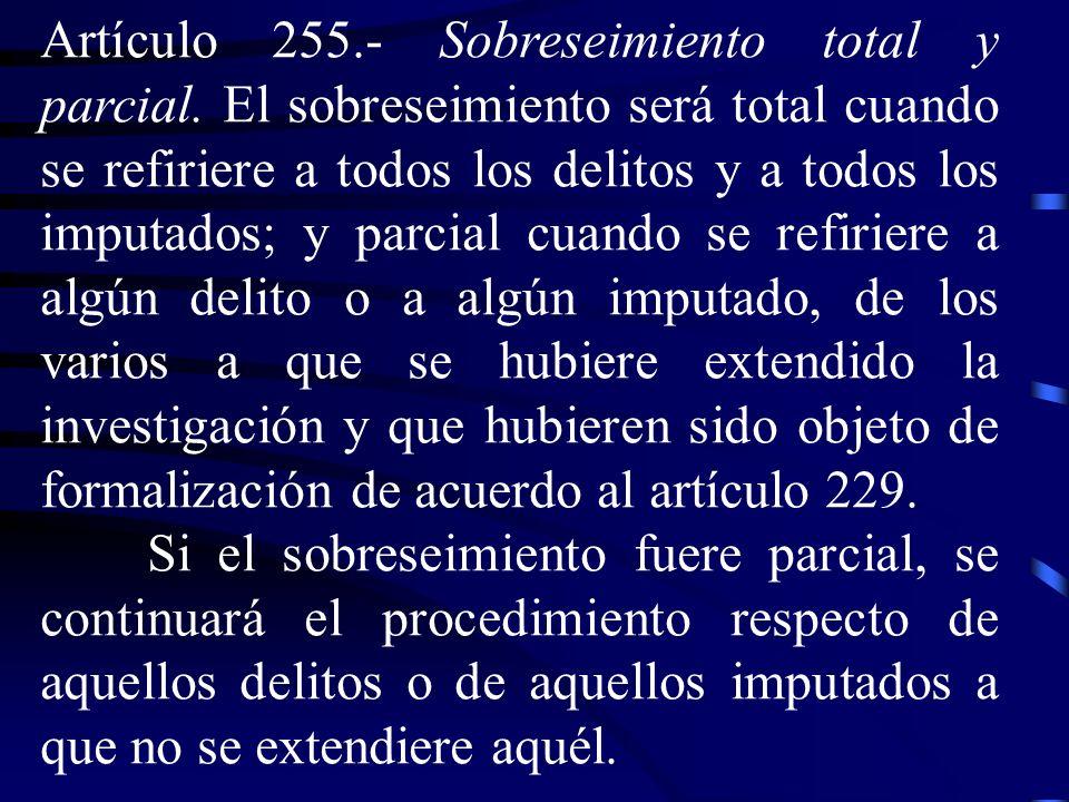 Artículo 255. Sobreseimiento total y parcial. El sobreseimiento será total cuando se refiriere a todos los delitos y a todos los imputados; y parcial