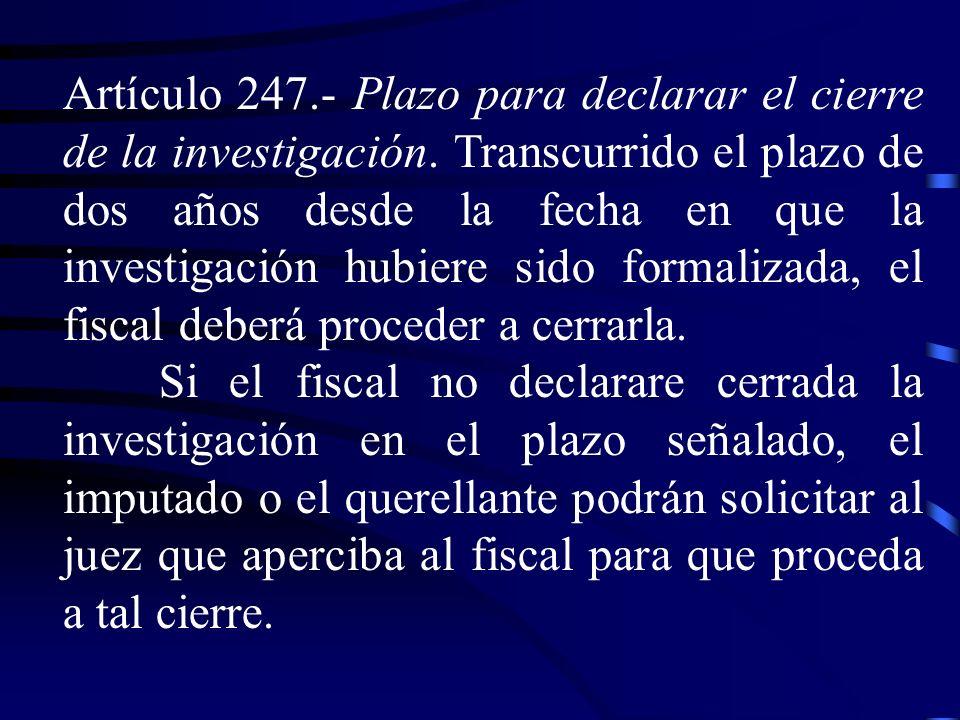 Artículo 247. Plazo para declarar el cierre de la investigación. Transcurrido el plazo de dos años desde la fecha en que la investigación hubiere sido
