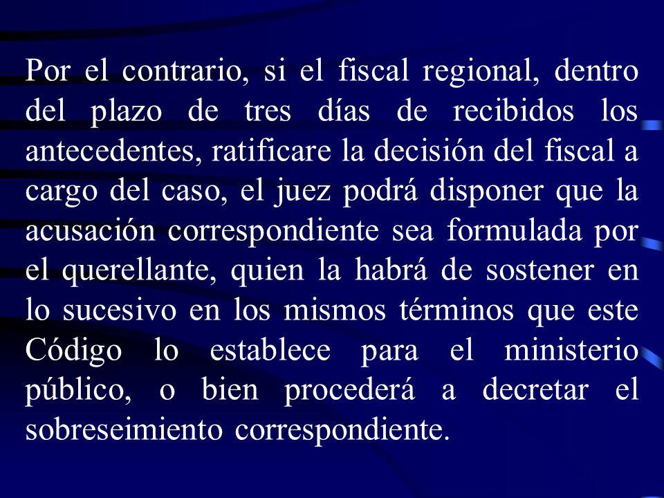 Por el contrario, si el fiscal regional, dentro del plazo de tres días de recibidos los antecedentes, ratificare la decisión del fiscal a cargo del ca