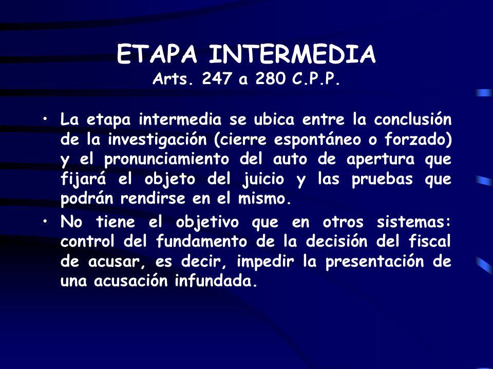 ETAPA INTERMEDIA Arts. 247 a 280 C.P.P. La etapa intermedia se ubica entre la conclusión de la investigación (cierre espontáneo o forzado) y el pronun