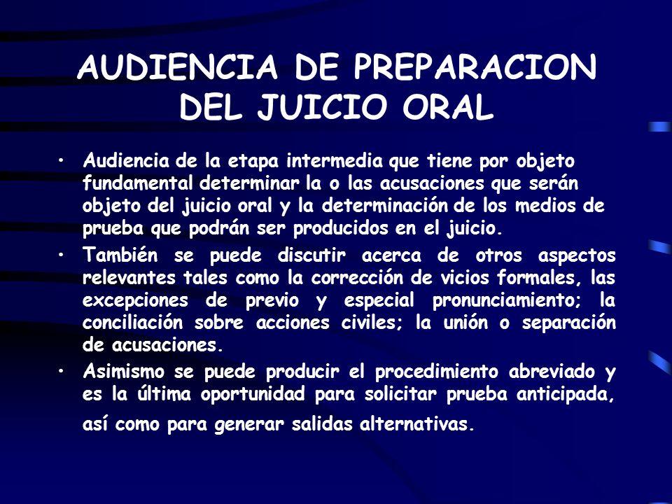 AUDIENCIA DE PREPARACION DEL JUICIO ORAL Audiencia de la etapa intermedia que tiene por objeto fundamental determinar la o las acusaciones que serán o