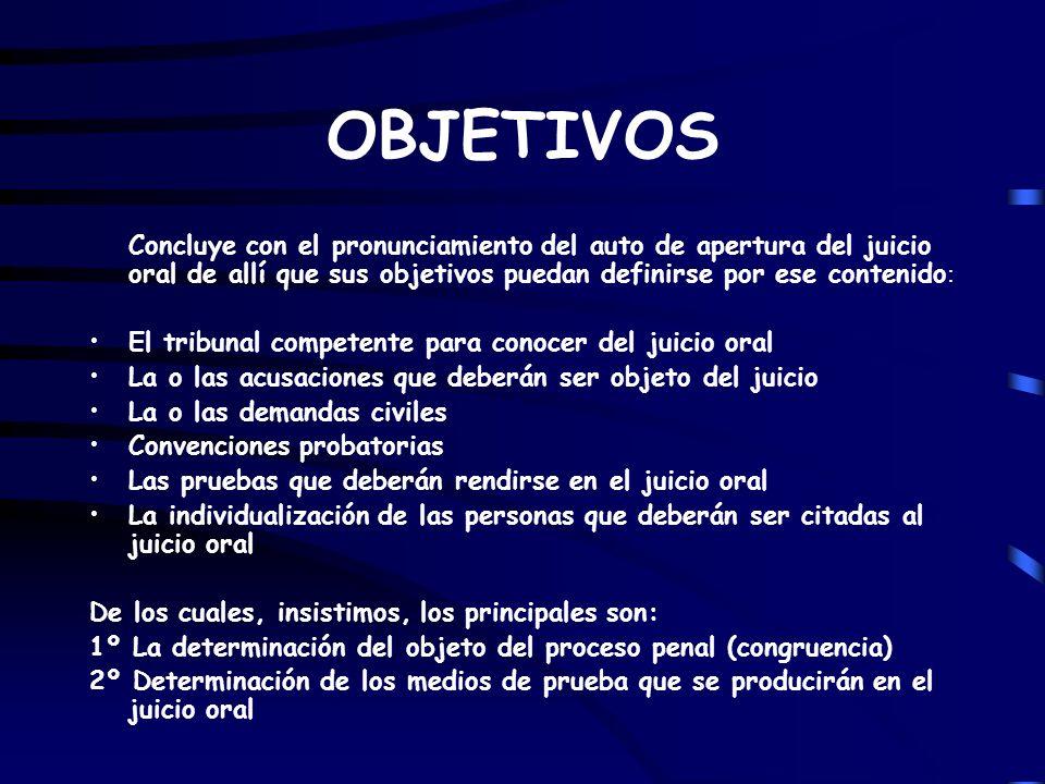 OBJETIVOS Concluye con el pronunciamiento del auto de apertura del juicio oral de allí que sus objetivos puedan definirse por ese contenido : El tribu