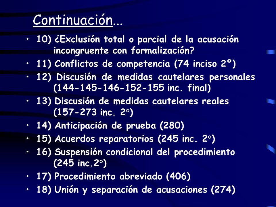 Continuación... 10) ¿Exclusión total o parcial de la acusación incongruente con formalización? 11) Conflictos de competencia (74 inciso 2º) 12) Discus
