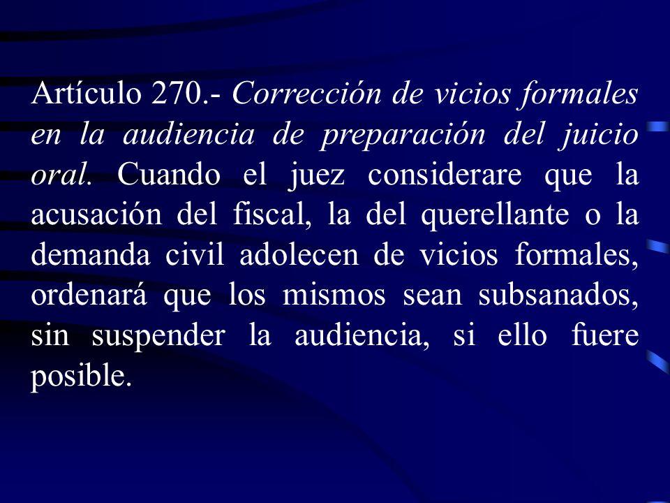 Artículo 270. Corrección de vicios formales en la audiencia de preparación del juicio oral. Cuando el juez considerare que la acusación del fiscal, la