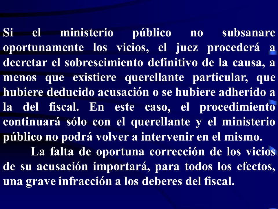 Si el ministerio público no subsanare oportunamente los vicios, el juez procederá a decretar el sobreseimiento definitivo de la causa, a menos que exi