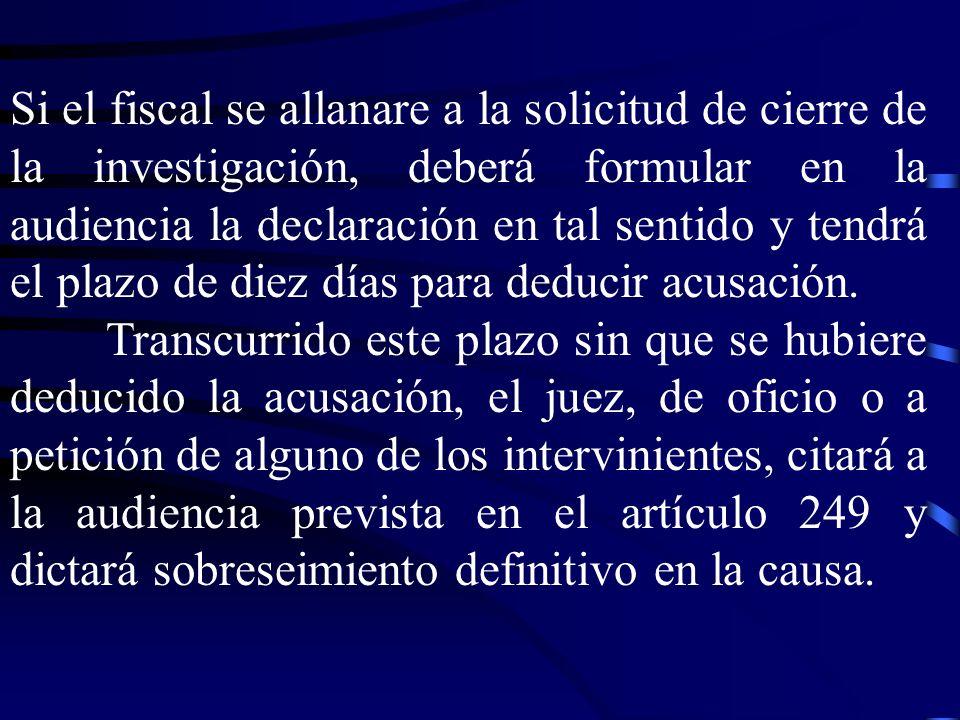 Si el fiscal se allanare a la solicitud de cierre de la investigación, deberá formular en la audiencia la declaración en tal sentido y tendrá el plazo