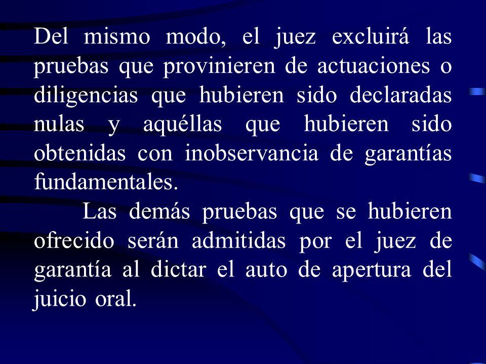 Del mismo modo, el juez excluirá las pruebas que provinieren de actuaciones o diligencias que hubieren sido declaradas nulas y aquéllas que hubieren s