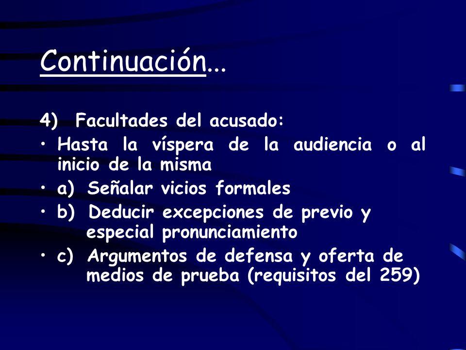 Continuación... 4) Facultades del acusado: Hasta la víspera de la audiencia o al inicio de la misma a) Señalar vicios formales b) Deducir excepciones