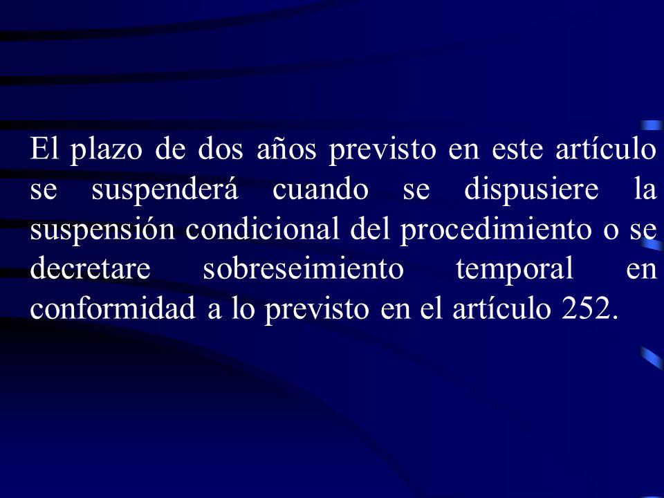 El plazo de dos años previsto en este artículo se suspenderá cuando se dispusiere la suspensión condicional del procedimiento o se decretare sobreseim