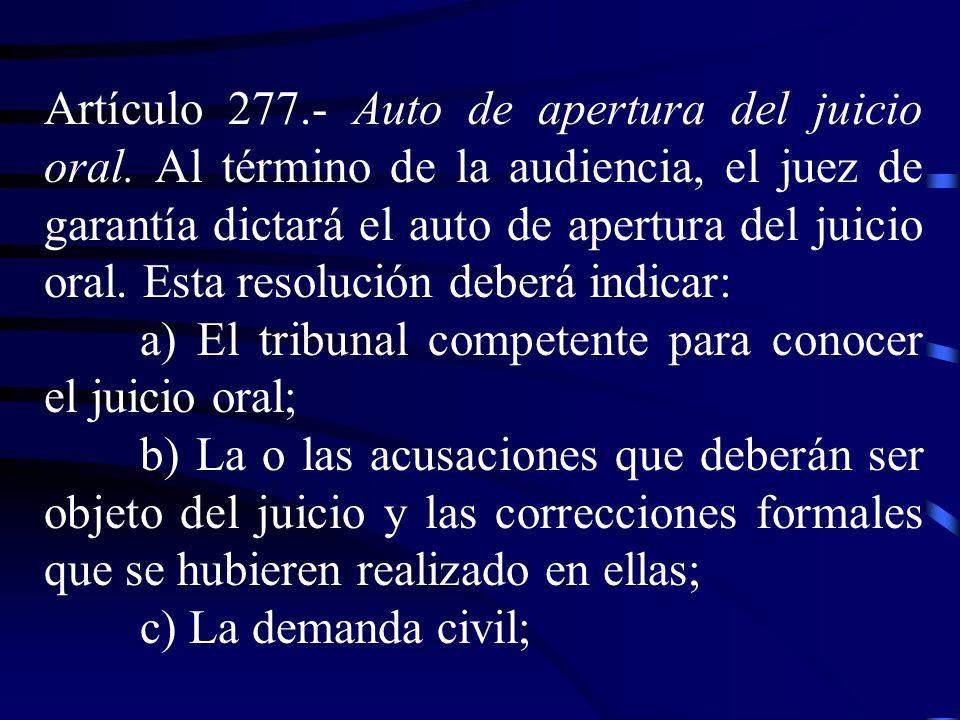 Artículo 277. Auto de apertura del juicio oral. Al término de la audiencia, el juez de garantía dictará el auto de apertura del juicio oral. Esta reso