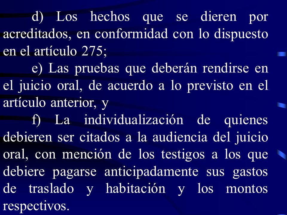 d) Los hechos que se dieren por acreditados, en conformidad con lo dispuesto en el artículo 275; e) Las pruebas que deberán rendirse en el juicio oral