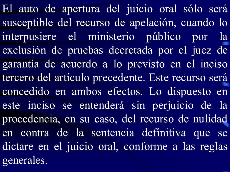 El auto de apertura del juicio oral sólo será susceptible del recurso de apelación, cuando lo interpusiere el ministerio público por la exclusión de p