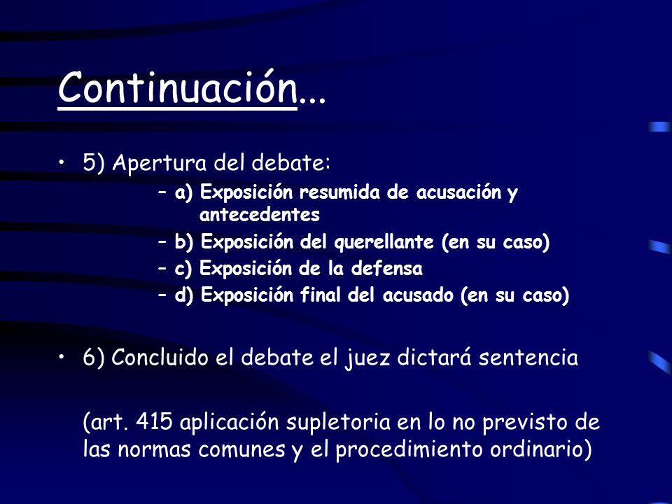 Continuación... 5) Apertura del debate: –a) Exposición resumida de acusación y antecedentes –b) Exposición del querellante (en su caso) –c) Exposición
